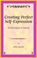 Cover for 'Creating Perfect Self-Expression -- 101 Affirmations to Think By'