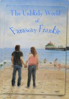 Cover for 'The Unlikely World of Faraway Frankie'