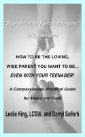 Cover for 'How to be the Loving, Wise Parent You Want To Be...Even With Your Teenager!'