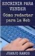 Escribir para vender. Cómo redactar para la Web by Juanjo Ramos
