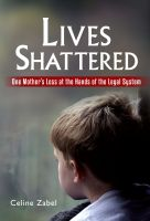 Cover for 'Lives Shattered: One Mother's Loss at the Hands of the Legal System'