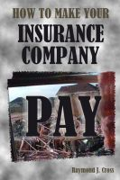 Cover for 'How To Make Your Insurance Company Pay'