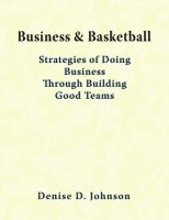 Cover for 'Business & Basketball - Strategies of Doing Business Through Building Good Teams'