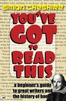 Cover for 'You've Got To Read This: A Beginner's Guide to Great Writers and the History of Books'