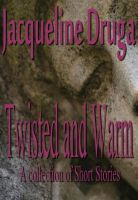 Cover for 'Twisted and Warm - A Short Story Collection'