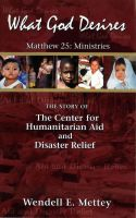 Cover for 'What God Desires:  The Story of the Center for Humanitarian Aid and Disaster Relief'