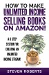 How To Make Unlimited Income Selling Books On Amazon - A 6 Step System For Creating An Unlimited Income Stream! by Steven Roberts
