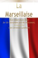 Cover for 'La Marseillaise Pure Sheet Music Duet for Eb Instrument and Bb Instrument, Arranged by Lars Christian Lundholm'