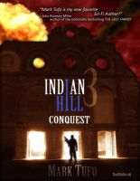 Cover for 'Conquest ~ Indian Hill Book 3 ~ A Michael Talbot Adventure'