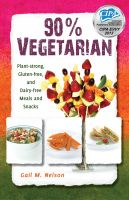 Cover for '90% Vegetarian: Plant-strong, Gluten-free, and Dairy-free Meals and Snacks'