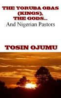 Cover for 'The Yoruba Obas (kings), the gods...and Nigerian Pastors'