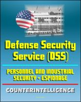 Cover for 'Essential Guide to the Defense Security Service (DSS) - Personnel Security, Counterintelligence, Preventing Computer Espionage, Security Clearance, Improving Industrial Security'