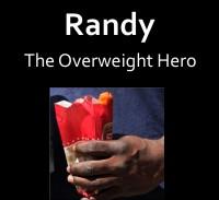 Randy: The Overweight Hero