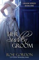 Rose Gordon - Her Sudden Groom (Historical Regency Romance)