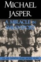 Michael Jasper - A Miracle in Shreveport