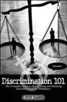 Cover for 'Discrimination 101: The Complete Guide to Recognizing and Surviving Discrimination in the Workplace (Volume I)'