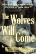The Wolves Will Come by William Mangieri