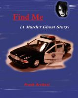 Cover for 'Find Me  (A Murder Ghost Story)'
