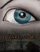 Cover for 'Wizard and Spy: Book 1 The Ex-Apprentices'