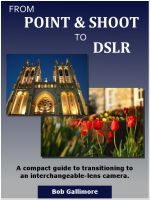 Cover for 'From Point & Shoot to DSLR: A Compact Guide to Transitioning to an Interchangeable-Lens Camera'