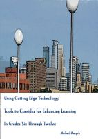 Cover for 'Using Cutting-Edge Technology: Tools to Consider for Enhancing Learning In Grades Six through Twelve'