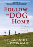 Cover for 'Follow the Dog Home: How a Simple Walk Unleashed an Incredible Family Journey'