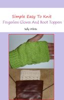 Cover for 'Simple Easy To Knit Fingerless Gloves And Boot Toppers'