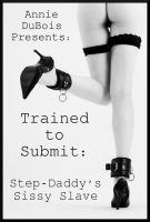Cover for 'Trained to Submit: Step-Daddy's Sissy Slave'