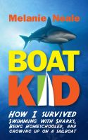 Cover for 'Boat Kid: How I Survived Swimming with Sharks, Being Homeschooled,  and Growing Up on a Sailboat'