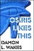 Osiris Likes This by Damon L. Wakes