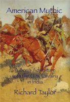 Cover for 'American Mythic A Boy's Adventure with the U.S. Cavalry in India'