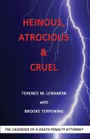 Cover for 'Heinous, Atrocious & Cruel: The Casebook of a Death Penalty Attorney'