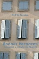 Cover for 'Bonnes Vacances! Sharing a House in France'