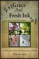 Cover for 'Grace And Fresh Ink: 52 Devotional Stories For The Seasons Of Faith'