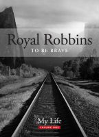 Cover for 'To Be Brave, My Life: Royal Robbins'