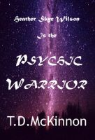 Cover for 'Heather Skye Wilson Is the Psychic Warrior'
