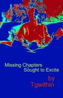 Cover for 'Missing Chapters  Sought to Excite'
