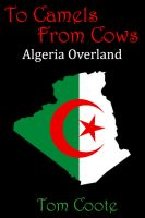 Cover for 'To Camels from Cows: Algeria Overland'
