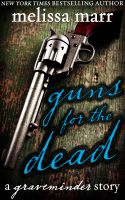 Cover for 'Guns for the Dead: A Graveminder Story'