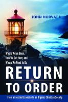 Cover for 'Return to Order: From A Frenzied Economy to An Organic Christian Society--Where We've Been, How We Got Here, and  Where We Need to Go'
