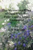 Cover for 'The Mysterious Mind of Opal Whiteley: Four Unique Lives Compared'
