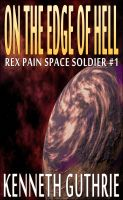 Cover for 'On The Edge Of Hell (Rex Pain Space Soldier #1)'