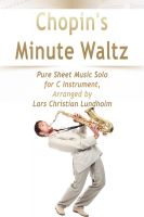Cover for 'Chopin's Minute Waltz Pure Sheet Music Solo for C Instrument, Arranged by Lars Christian Lundholm'