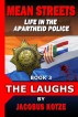 Mean Streets - Life in the Apartheid Police Book 3 - The Laughs by Jacobus Kotze