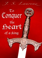 J. S. Laurenz - To Conquer the Heart of a King