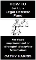 Cover for 'How To Set Up a Legal Defense Fund for False Imprisonment or Wrongful Workplace Termination [Article]'