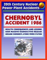 Cover for '20th Century Nuclear Power Plant Accidents: 1986 Chernobyl Accident and Radioactive Release (Chornobyl Atomic Power Station) USSR, Health Consequences, Cesium, Iodine, Thyroid Cancer, Lessons'