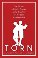 Cover for 'Torn: True Stories of Kids, Career & the Conflict of Modern Motherhood'