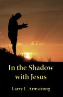 Cover for 'In the Shadow with Jesus: A Look at the High Priestly Prayer of John 17'