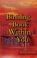 Cover for 'Birthing the Book Within You: Inspiration and Practical Help to Produce Your Own Book'